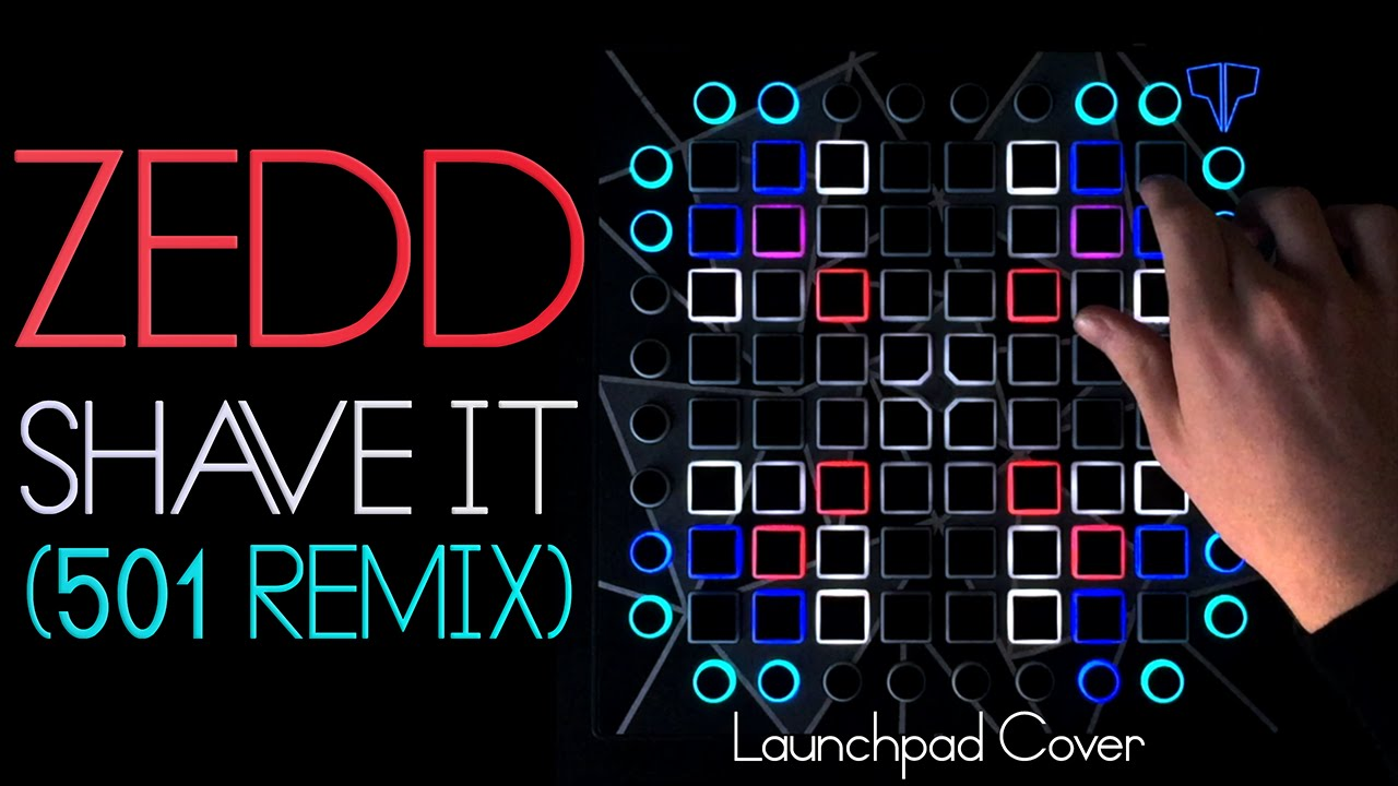 Zedd - Shave It (501 Remix) // Launchpad Cover #1