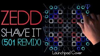 zedd shave it 501 remix launchpad cover