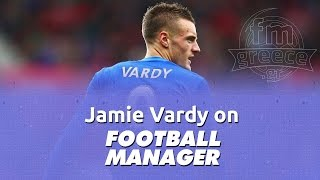 Jamie Vardy on Football Manager (FM2010 - FM2016)