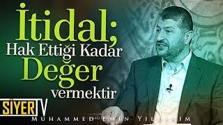 İtidal; Hak Ettiği Kadar Değer Vermektir | Muhammed Emin Yıldırım