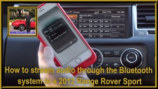 How to stream audio through the bluetooth system in a 2012 Range Rover Sport 3 0 SD V6 HSE Luxury Pa
