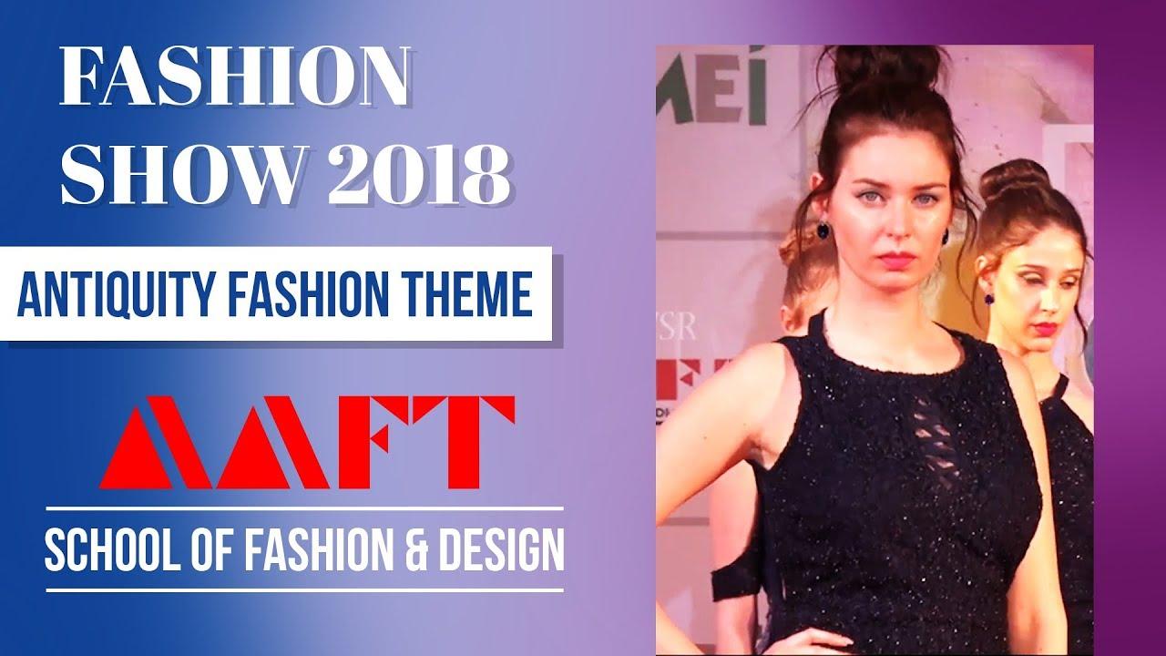 Fashion Show 2018 Antiquity Fashion Theme School Of Fashion Aaft Youtube