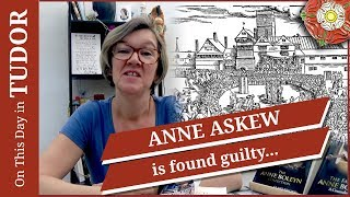 June 18 - Protestant martyr Anne Askew is found guilty of heresy