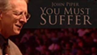 You Must Suffer - John Piper