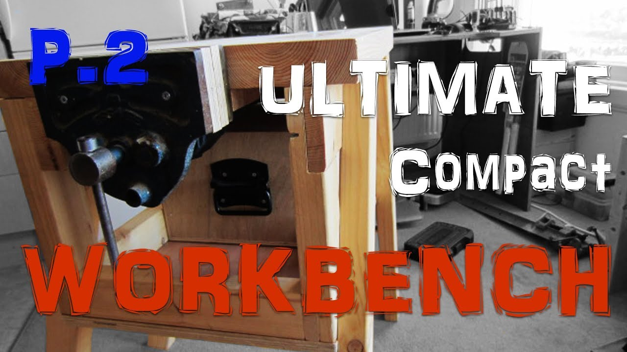 Ultimate Compact Workbench Build Pt 2 3 Small Space Workshop