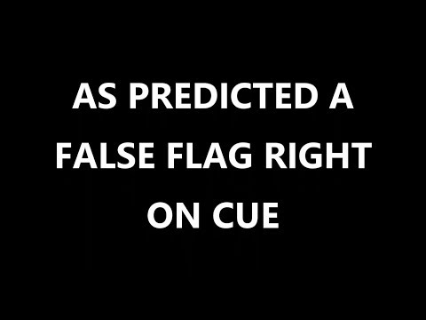 AS PREDICTED A FALSE FLAG RIGHT ON CUE