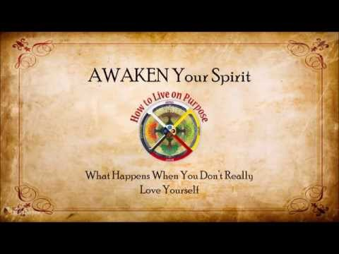AWAKEN Your Spirit - What Happens When You Don't Love Yourself