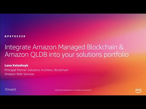 AWS re:Invent 2019: Managed Blockchain & Amazon QLDB in your solutions portfolio (GPSTEC339)