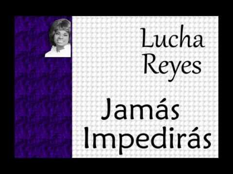 Lucha Reyes:  Jamás Impedirás.