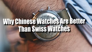 Why Chinese Watches Are Better Than Swiss Watches