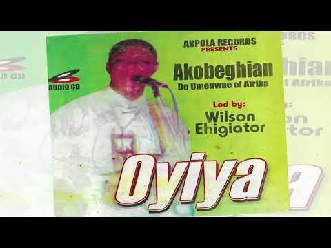 Download WILSON EHIGIATOR AKOBEGHIAN - OYIYA (full Album) BENIN MUSIC / AKOBE MUSIC