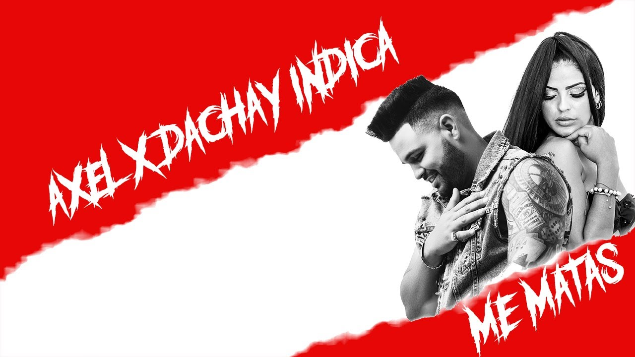 DOWNLOAD: AXEL ❌ DACHAY INDICA – Me Matas (Official Video) Mp4 song
