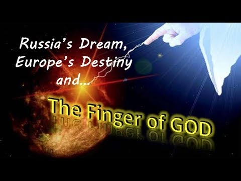 Russia's Dream, Europe's Destiny and the Finger of God