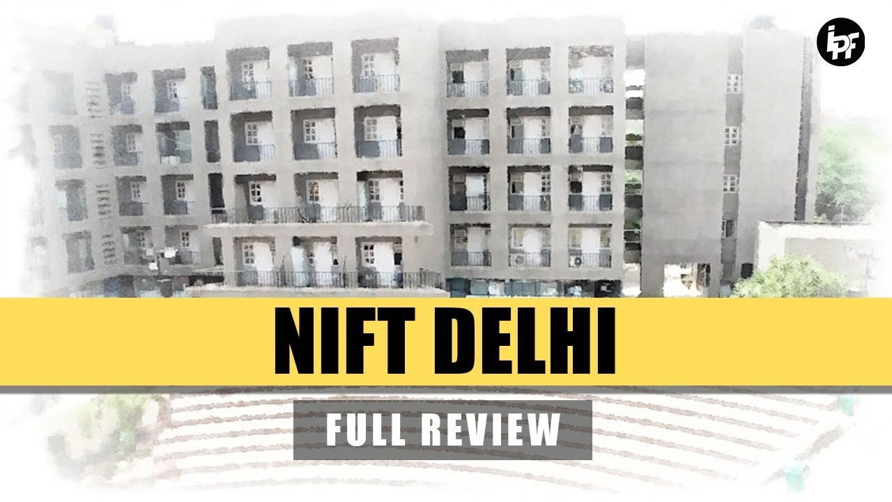 Nift Delhi Review Placements Admission Process Fees Hostel Campus Youtube