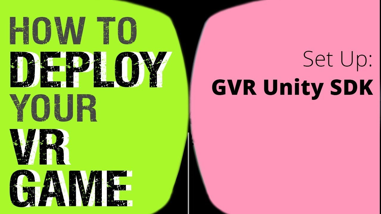 Download GVR Unity SDK | How to install your VR project on Android and iOS