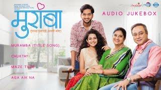 Muramba - Audio Jukebox | Amey Wagh, Sachin Khedekar, Mithila Palkar  & Chinmayee Sumeet