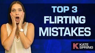 Top 3 Flirting Mistakes