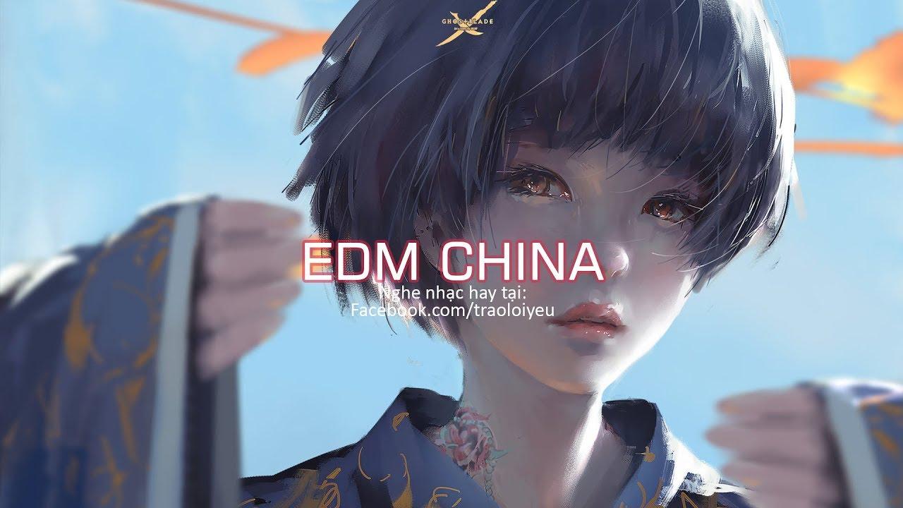 EDM China 2018 Hay Nhất – Nhạc Điện Tử Gây Nghiện 2018