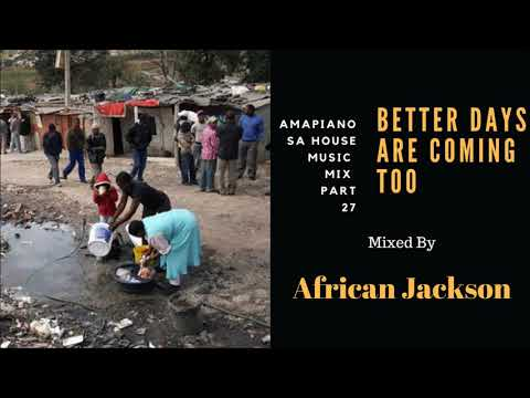 Amapiano 2018 SA House Music Mix Part 27 : Better Days Are Coming Too Mixed By African Jackson