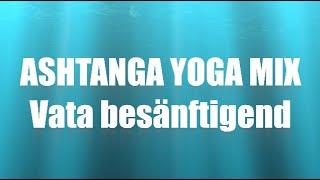 Ashtanga Yoga Mix - Vata besänftigend