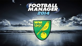 Football Manager 2014: The Saviour Cometh with Norwich: Part 1