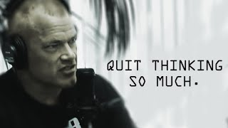 Quit Thinking So Much and Take Action - Jocko Willink