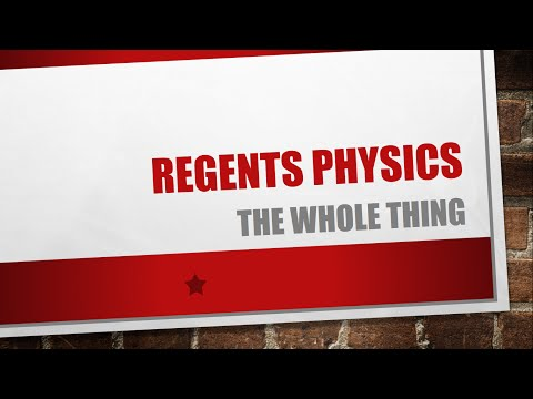 Regents Physics: The Whole Thing