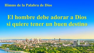Himno cristiano | El hombre debe adorar a Dios si quiere tener un buen destino