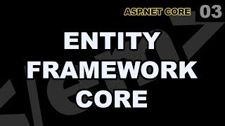 ASP.Net Core: 03 - Entity Framework Core Basics