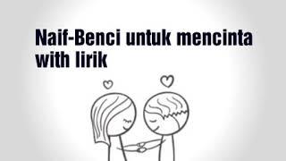 Naif Benci untuk mencinta with lirik