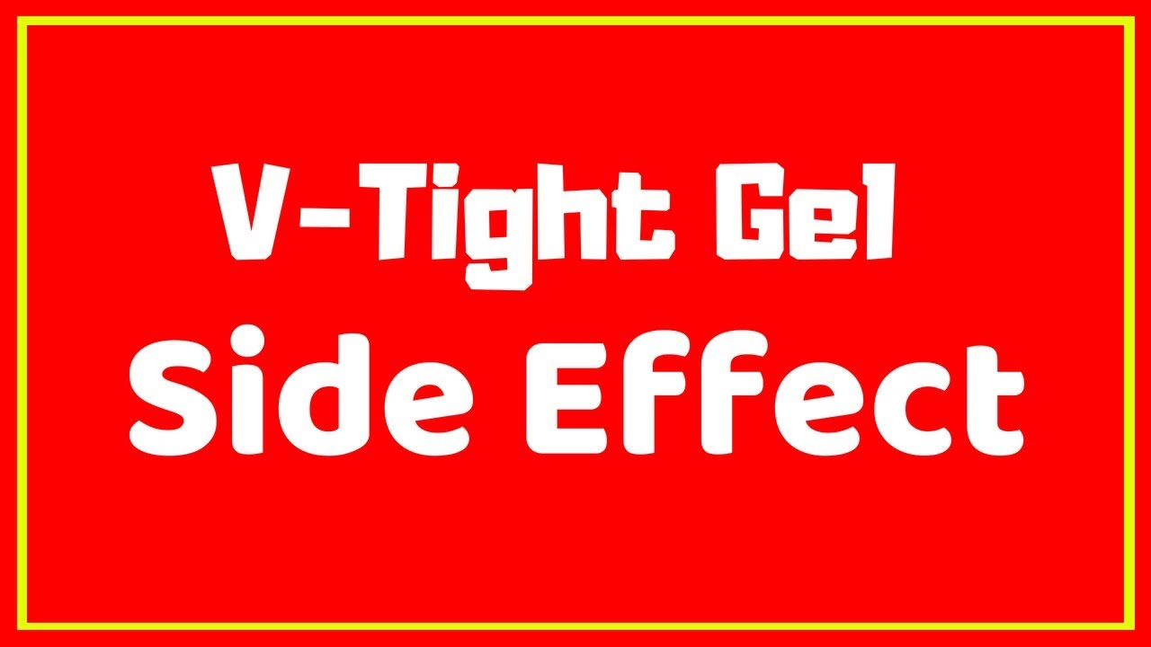 What Is The Side Effect Of V Tight Gel Facts About V Tight Gel