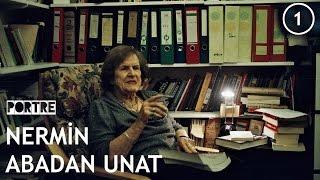 Portre: Nermin Abadan Unat - 1 - Çocukluk Yılları ve İstanbul'a Gelişi