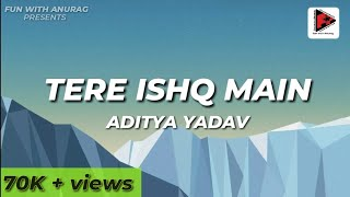Tere ishq mei.. main tha jiya    (LYRICS).   song //Fun with Anurag//
