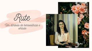 MULHERES DA BÍBLIA 1: #RUTE - Um símbolo de benevolência e virtude   Projeto 3.16