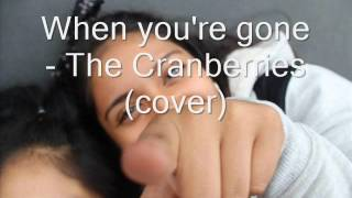 When you're gone - The Cranberries (cover)