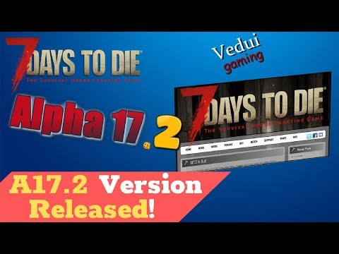 7 Days To Die Alpha 17 | New Update: Alpha 17.2 Version Review! @Vedui42 ✔️