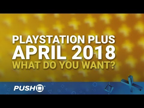 PS Plus Free Games April 2018: What Do You Want? | PlayStation 4 | When Will PS+ Be Announced?