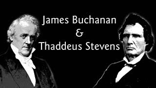 James Buchanan and Thaddeus Stevens