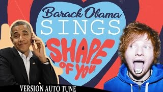 Barack Obama Singing Shape of You by Ed Sheeran (VERSION AUTO TUNE) NOW ON iTUNES thumbnail