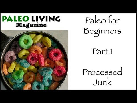 Paleo Diet for Beginners - Part 1 - Don't Eat Processed Junk