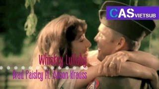 ► Whiskey Lullaby ║ Brad Paisley Ft. Alison Krauss║ Vietsub