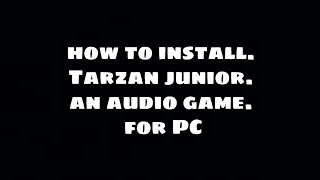 How to install tarzan junior. an audio game for blind people. in any PC or laptop.