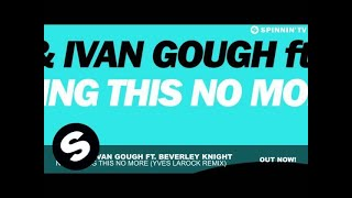 NERVO & Ivan Gough ft. Beverley Knight - Not Taking This No More (Yves Larock Remix)