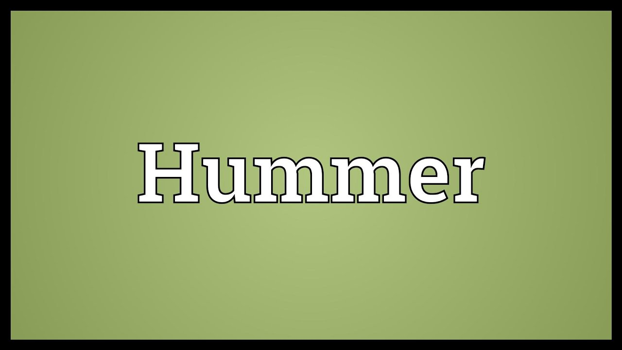 Hummer Meaning
