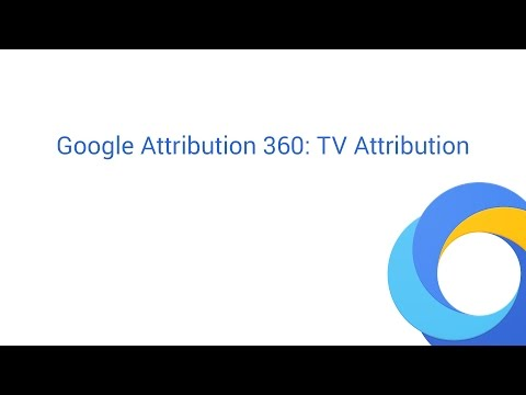 Google Attribution 360: TV Attribution