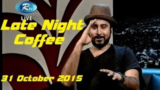 Late Night Coffee With (Afran Nisho) 31 October 2015