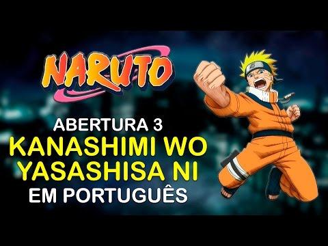Naruto - Abertura 3 Em Português (BR) - Kanashimi Wo Yasashisa Ni