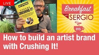 How to build an artist brand with Crushing It! by Garyvee. Breakfast 🍳 with Sergio Episode 15
