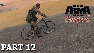 ARMA 3: Overpoch - I Want To Ride My Bicycle - Part 12