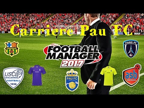 Pau Fc Let's Play | Football Manager 2017 Episode 1
